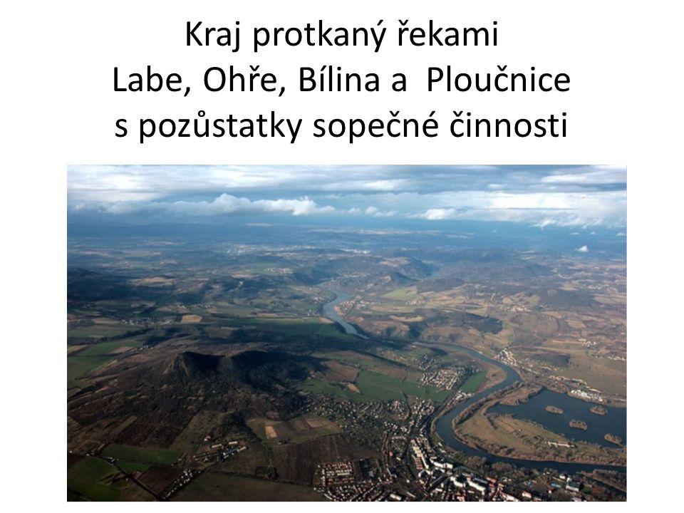 Kraj protkaný řekami Labe, Ohře, Bílina a Ploučnice s pozůstatky sopečné činnosti
