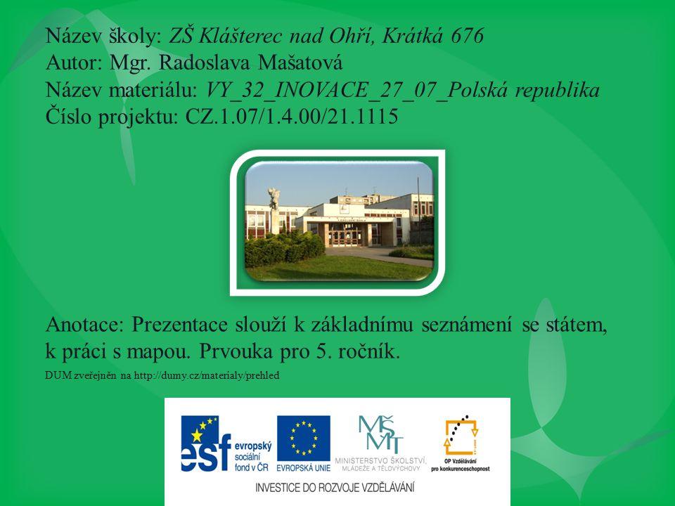 Název školy: ZŠ Klášterec nad Ohří, Krátká 676 Autor: Mgr. Radoslava Mašatová Název materiálu: VY_32_INOVACE_27_07_Polská republika Číslo projektu: CZ