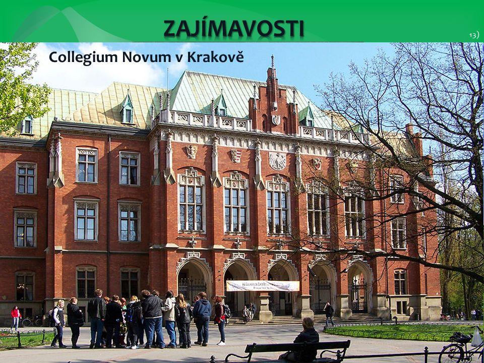 13) 14) polský matematik, astronom a lékař Mikuláš Koperník hrad Wawel 12) Collegium Novum v Krakově
