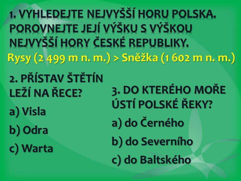 2. PŘÍSTAV ŠTĚTÍN LEŽÍ NA ŘECE? a) Visla b) Odra c) Warta 3. DO KTERÉHO MOŘE ÚSTÍ POLSKÉ ŘEKY? a) do Černého b) do Severního c) do Baltského Rysy (2 4