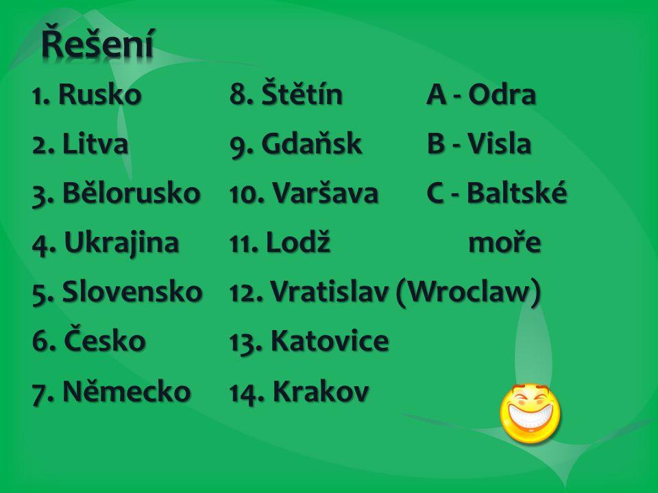 1. Rusko8. ŠtětínA - Odra 2. Litva9. GdaňskB - Visla 3.