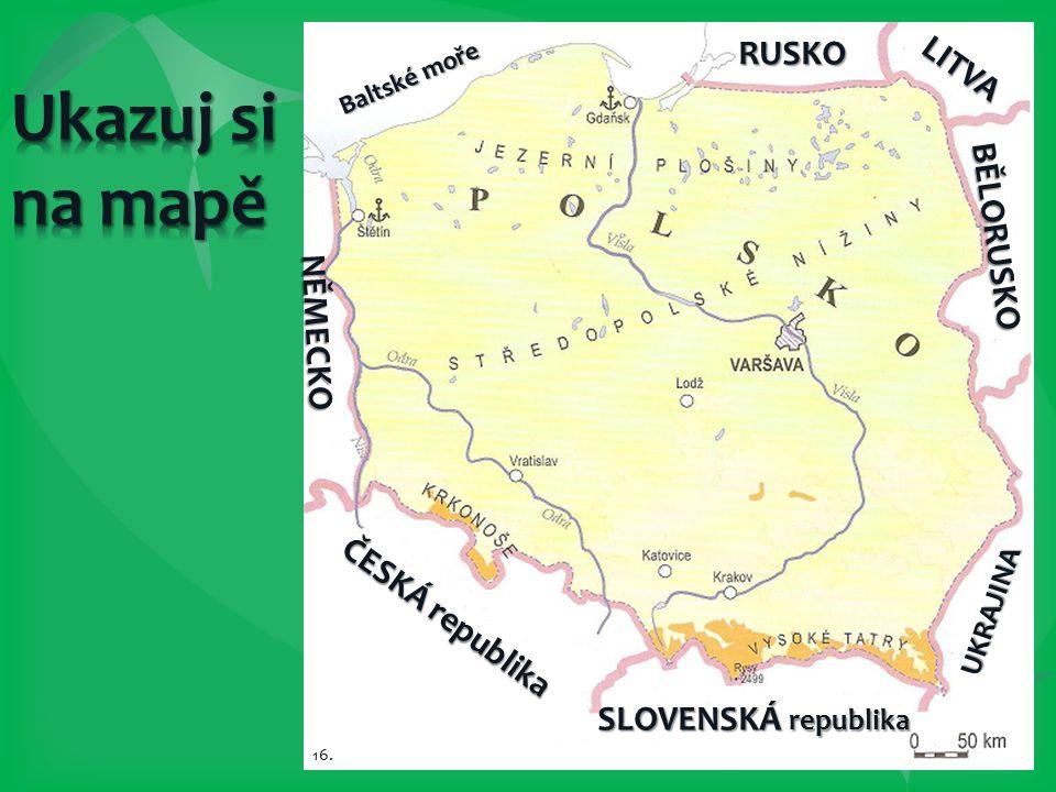 Baltské moře RUSKO LITVA BĚLORUSKO UKRAJINA SLOVENSKÁ republika ČESKÁ republika NĚMECKO 16.