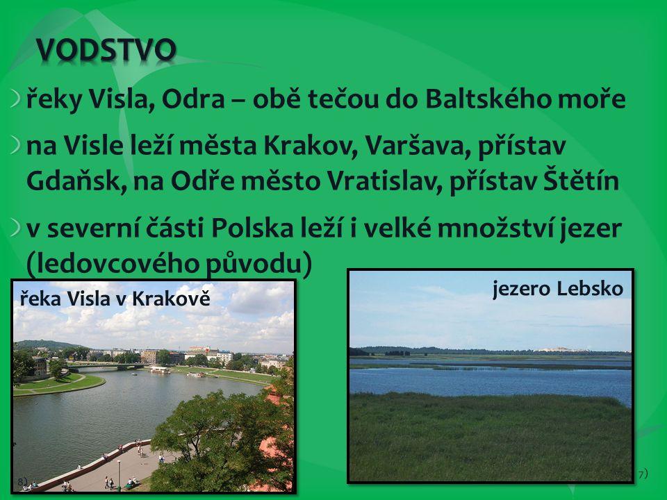 řeky Visla, Odra – obě tečou do Baltského moře na Visle leží města Krakov, Varšava, přístav Gdaňsk, na Odře město Vratislav, přístav Štětín v severní části Polska leží i velké množství jezer (ledovcového původu) jezero Lebsko 7) řeka Visla v Krakově 8)