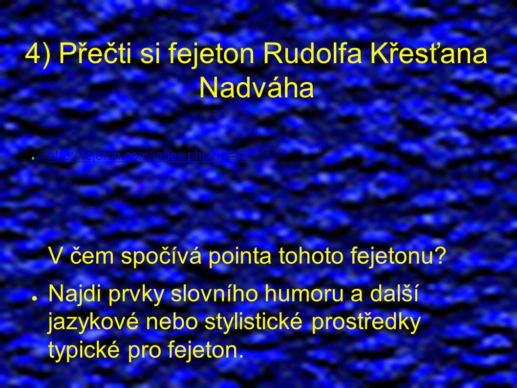 4) Přečti si fejeton Rudolfa Křesťana Nadváha ● http://fejeton.com/index.php id=49 V čem spočívá pointa tohoto fejetonu.