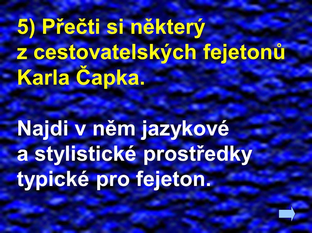 5) Přečti si některý z cestovatelských fejetonů Karla Čapka. Najdi v něm jazykové a stylistické prostředky typické pro fejeton.