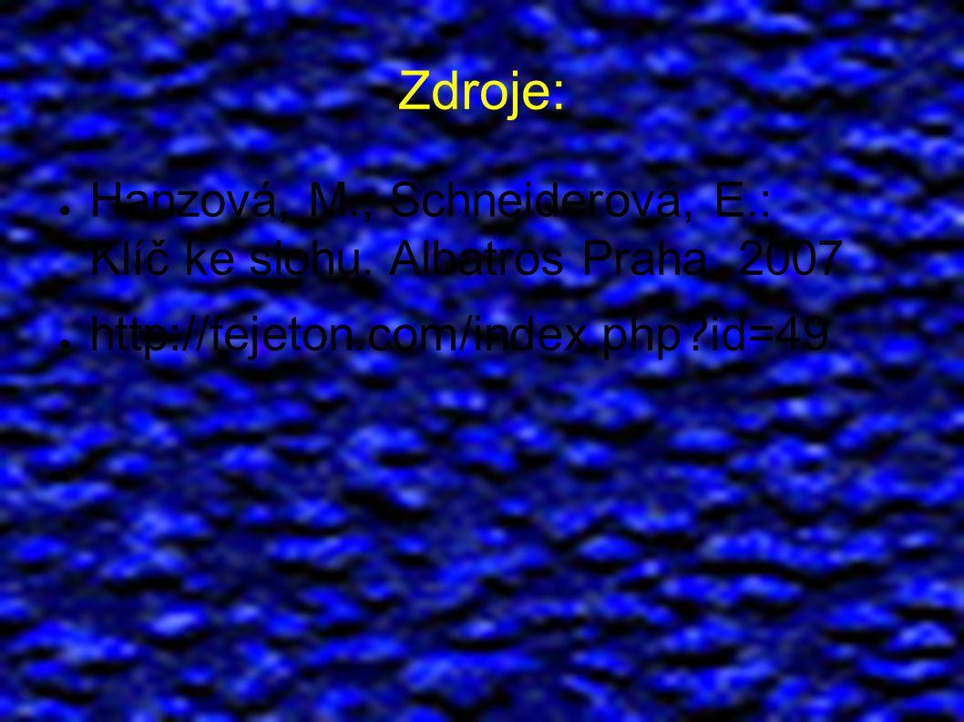 Zdroje: ● Hanzová, M., Schneiderová, E.: Klíč ke slohu. Albatros Praha, 2007 ● http://fejeton.com/index.php?id=49