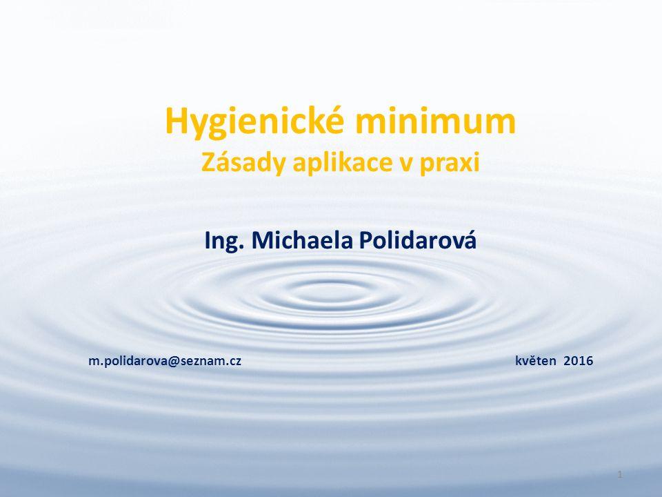 Hygienické minimum Zásady aplikace v praxi Ing. Michaela Polidarová m.polidarova@seznam.cz květen 2016 1
