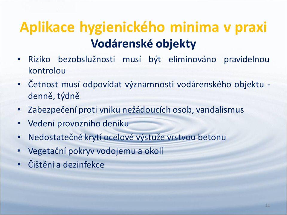Aplikace hygienického minima v praxi Vodárenské objekty Riziko bezobslužnosti musí být eliminováno pravidelnou kontrolou Četnost musí odpovídat význam