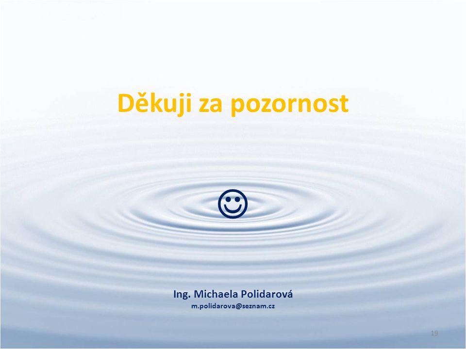 19 Děkuji za pozornost Ing. Michaela Polidarová m.polidarova@seznam.cz