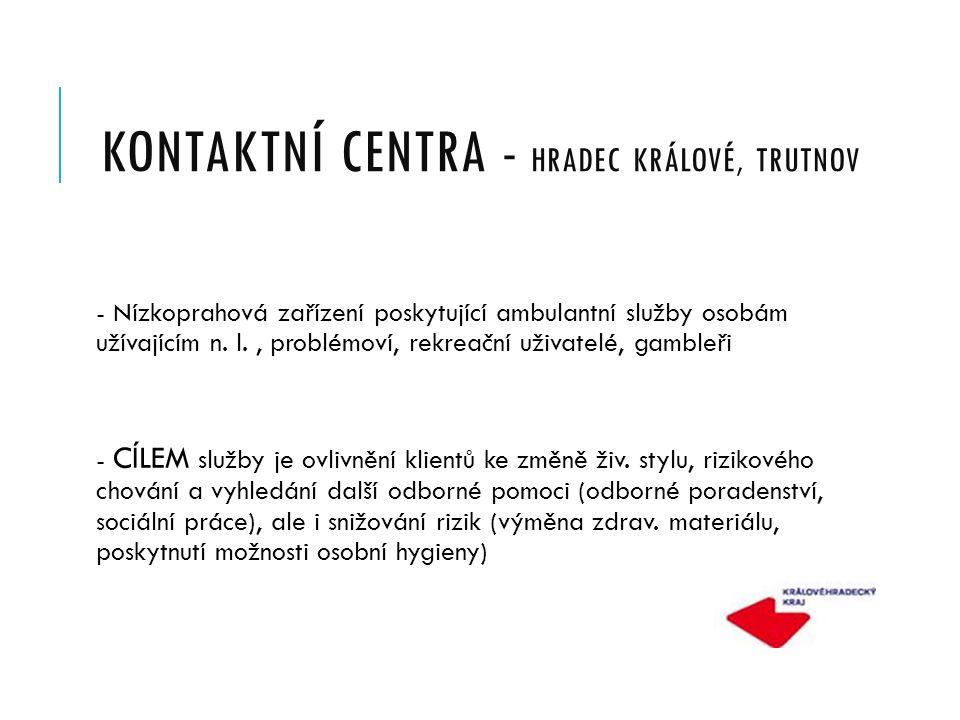 KONTAKTNÍ CENTRA - HRADEC KRÁLOVÉ, TRUTNOV - Nízkoprahová zařízení poskytující ambulantní služby osobám užívajícím n.