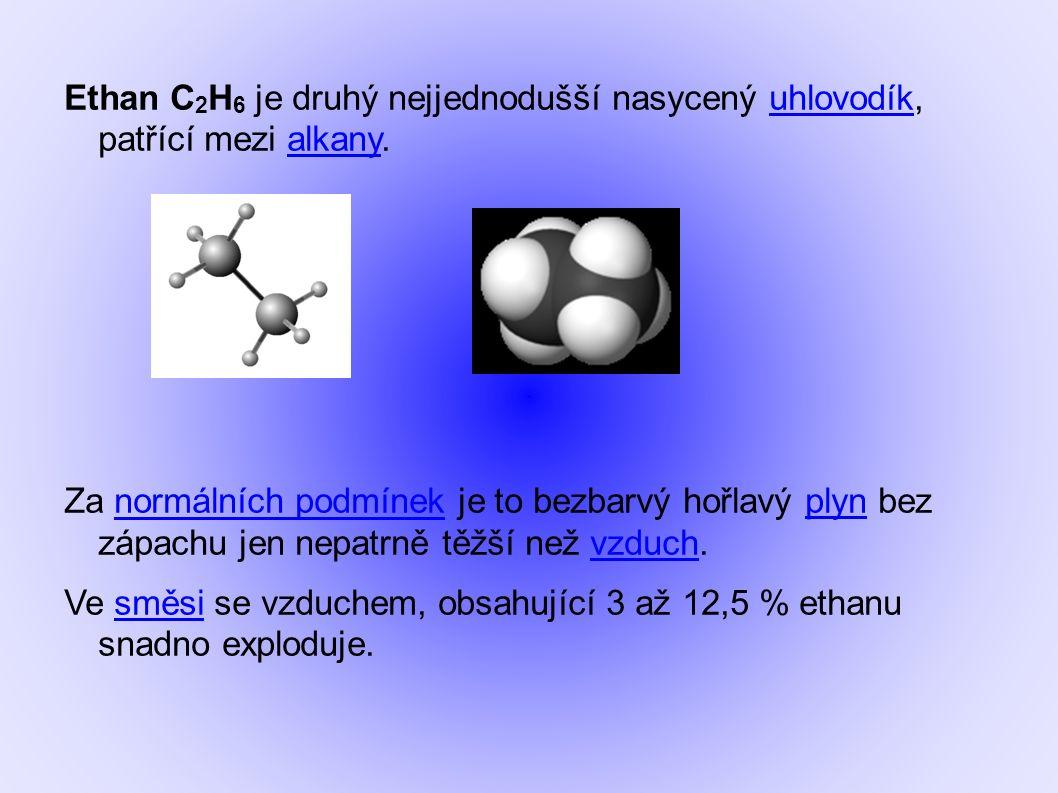 Ethan C 2 H 6 je druhý nejjednodušší nasycený uhlovodík, patřící mezi alkany.uhlovodíkalkany Za normálních podmínek je to bezbarvý hořlavý plyn bez zá
