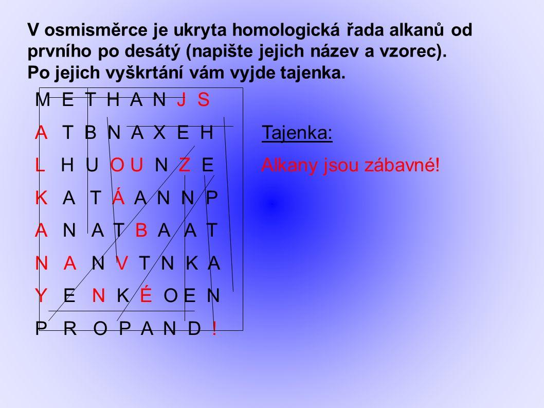 V osmisměrce je ukryta homologická řada alkanů od prvního po desátý (napište jejich název a vzorec). Po jejich vyškrtání vám vyjde tajenka. M E T H A