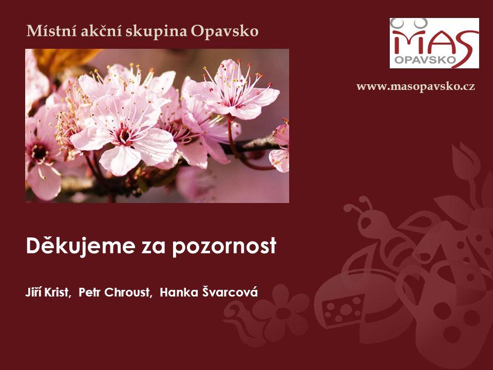 Děkujeme za pozornost Jiří Krist, Petr Chroust, Hanka Švarcová Místní akční skupina Opavsko www.masopavsko.cz