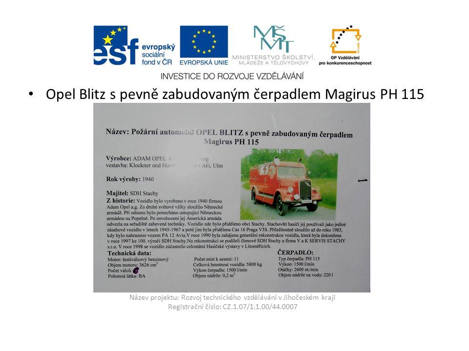Název projektu: Rozvoj technického vzdělávání v Jihočeském kraji Registrační číslo: CZ.1.07/1.1.00/44.0007 Opel Blitz s pevně zabudovaným čerpadlem Magirus PH 115