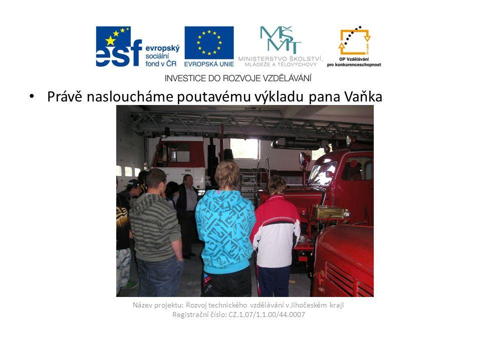 Název projektu: Rozvoj technického vzdělávání v Jihočeském kraji Registrační číslo: CZ.1.07/1.1.00/44.0007 Právě nasloucháme poutavému výkladu pana Vaňka