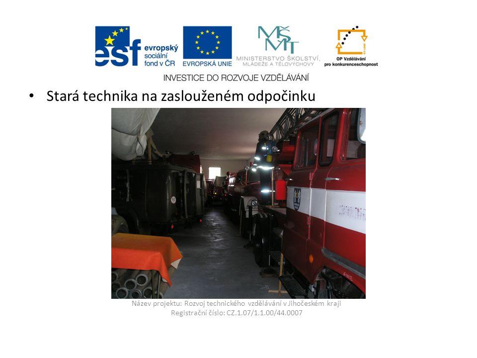 Název projektu: Rozvoj technického vzdělávání v Jihočeském kraji Registrační číslo: CZ.1.07/1.1.00/44.0007 Stará technika na zaslouženém odpočinku