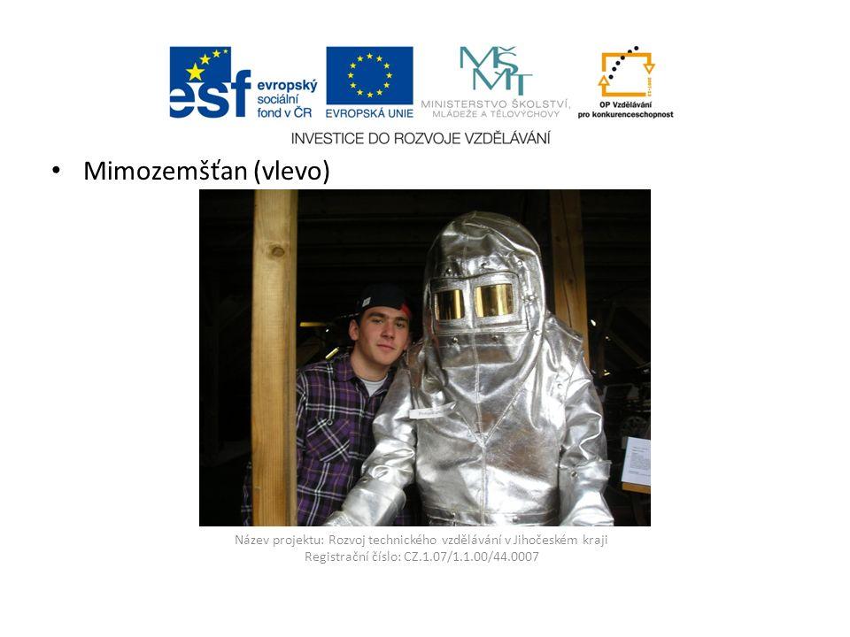 Název projektu: Rozvoj technického vzdělávání v Jihočeském kraji Registrační číslo: CZ.1.07/1.1.00/44.0007 Mimozemšťan (vlevo)