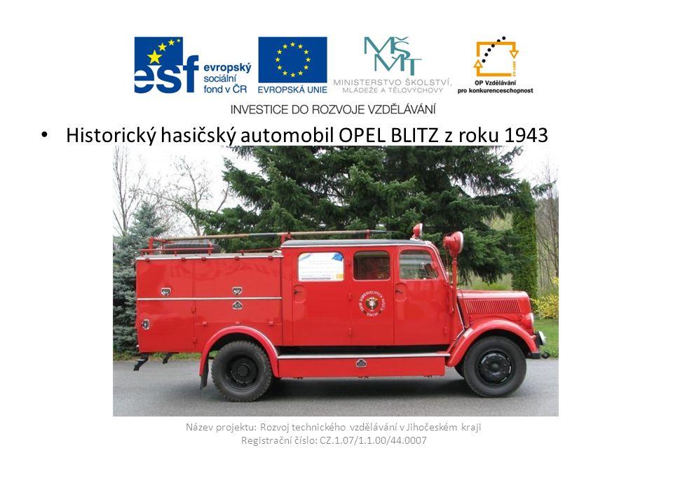 Název projektu: Rozvoj technického vzdělávání v Jihočeském kraji Registrační číslo: CZ.1.07/1.1.00/44.0007 Historický hasičský automobil OPEL BLITZ z roku 1943