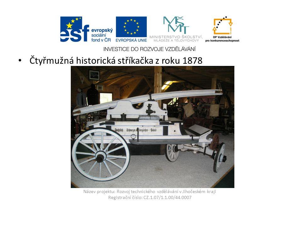 Název projektu: Rozvoj technického vzdělávání v Jihočeském kraji Registrační číslo: CZ.1.07/1.1.00/44.0007 Čtyřmužná historická stříkačka z roku 1878