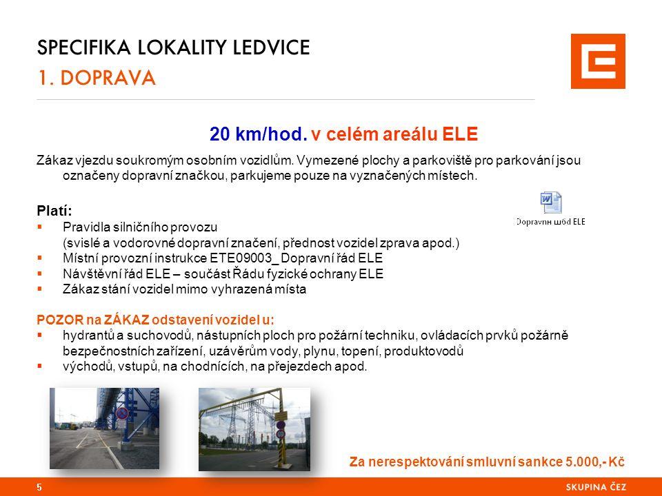 SPECIFIKA LOKALITY LEDVICE 1. DOPRAVA 20 km/hod.