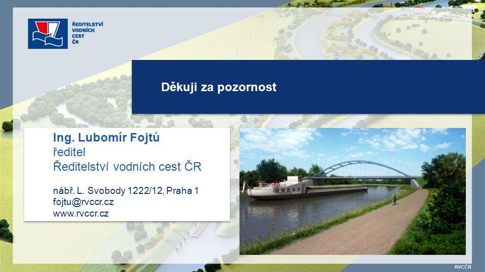 Děkuji za pozornost Ing. Lubomír Fojtů ředitel Ředitelství vodních cest ČR nábř.