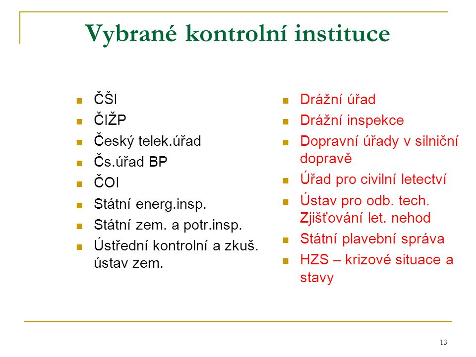 13 Vybrané kontrolní instituce ČŠI ČIŽP Český telek.úřad Čs.úřad BP ČOI Státní energ.insp.