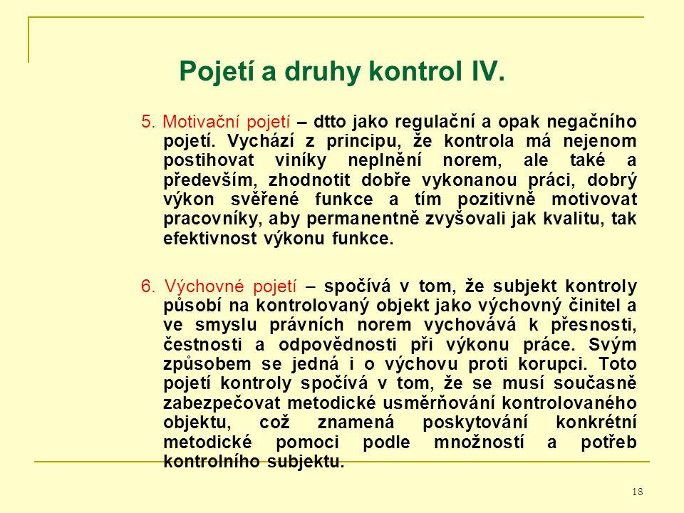 18 Pojetí a druhy kontrol I V. 5. Motivační pojetí – dtto jako regulační a opak negačního pojetí.