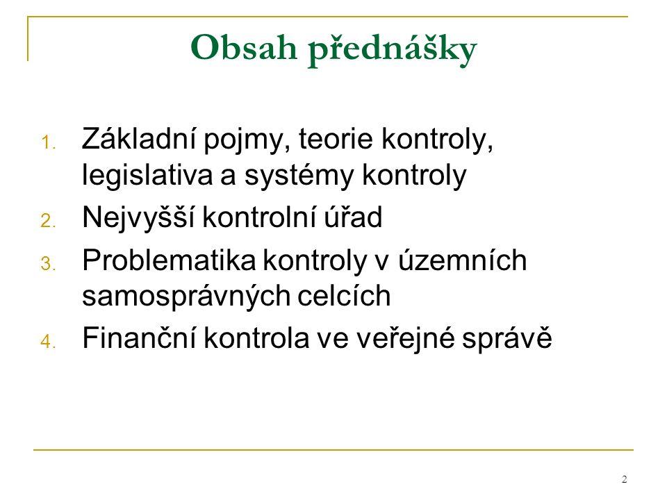 2 Obsah přednášky 1. Základní pojmy, teorie kontroly, legislativa a systémy kontroly 2.