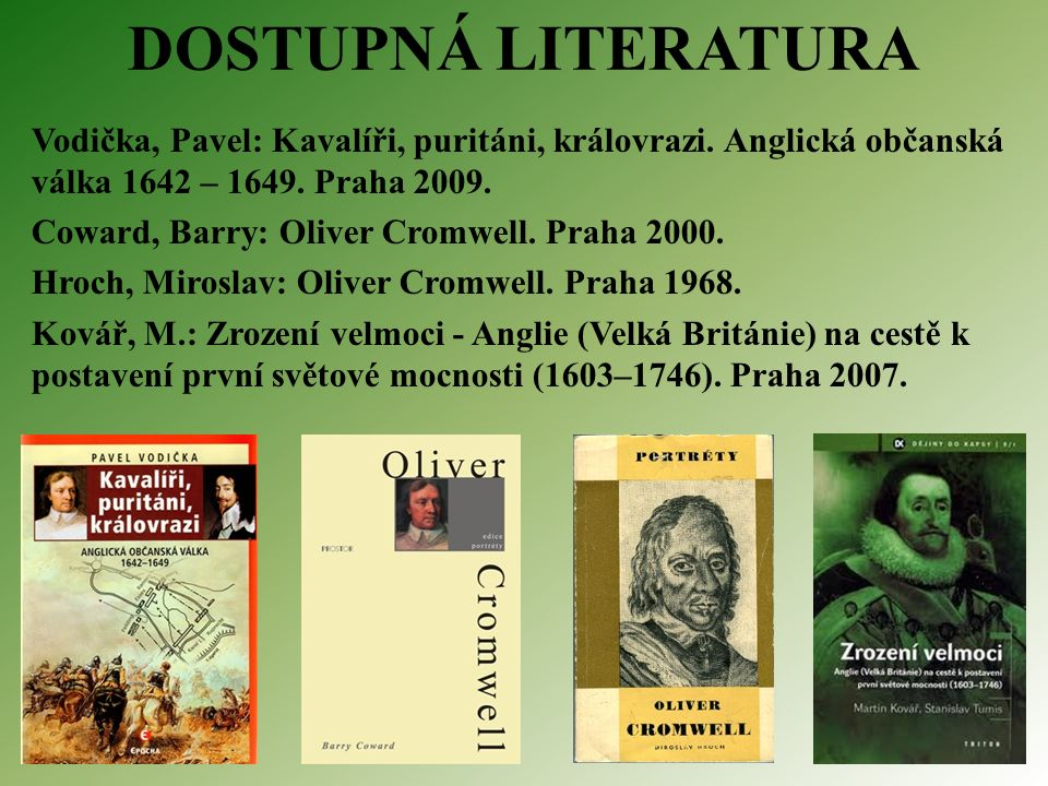 DOSTUPNÁ LITERATURA Vodička, Pavel: Kavalíři, puritáni, královrazi.