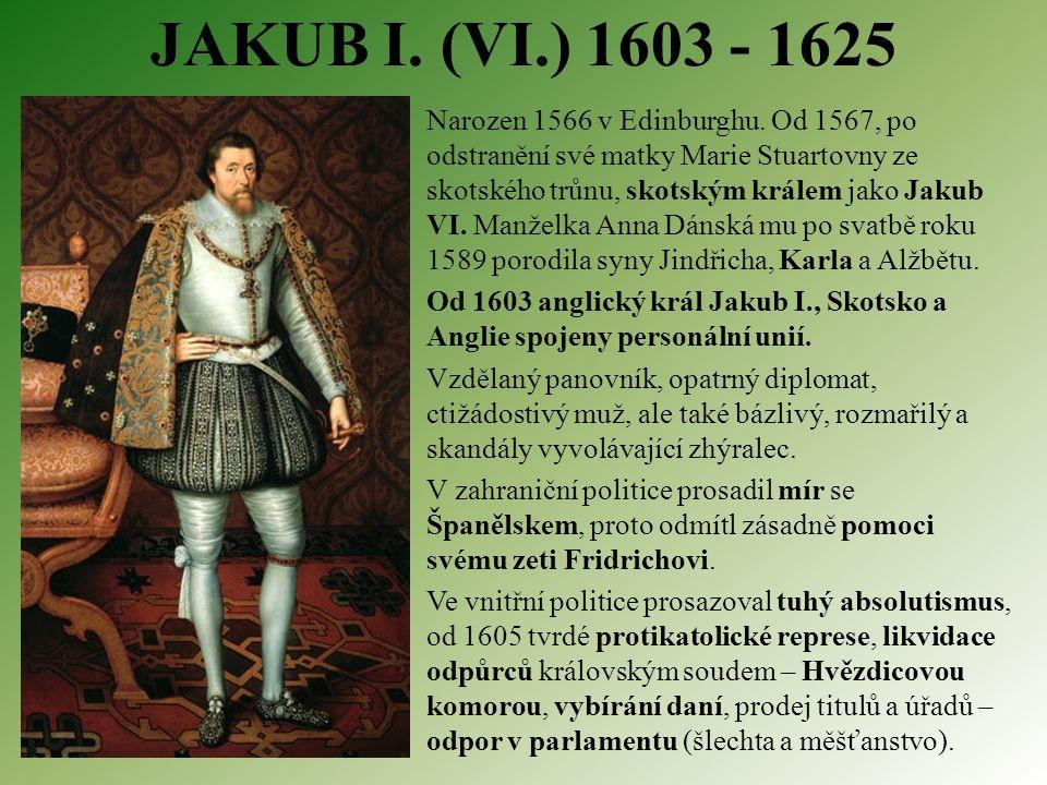 JAKUB I. (VI.) 1603 - 1625 Narozen 1566 v Edinburghu.