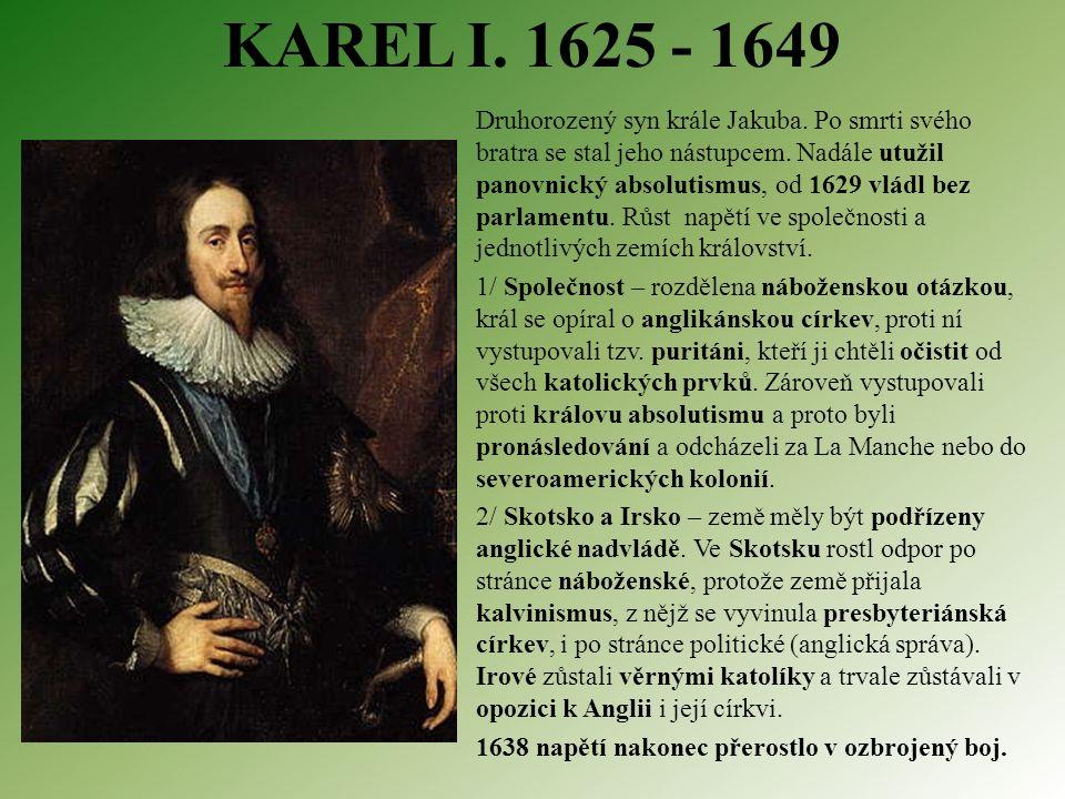 KAREL I. 1625 - 1649 Druhorozený syn krále Jakuba.