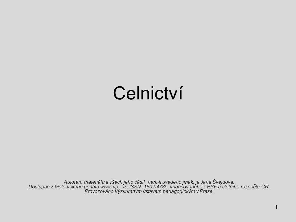 Celnictví Autorem materiálu a všech jeho částí, není-li uvedeno jinak, je Jana Švejdová. Dostupné z Metodického portálu www.rvp. cz, ISSN: 1802-4785,