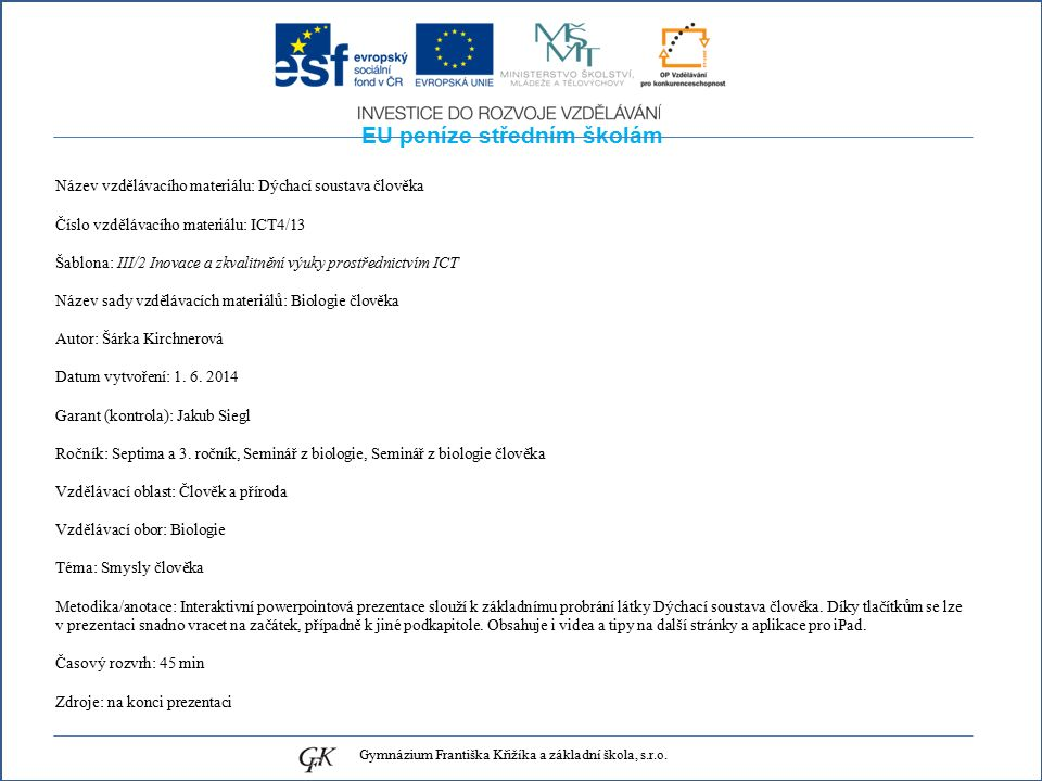 EU peníze středním školám Název vzdělávacího materiálu: Dýchací soustava člověka Číslo vzdělávacího materiálu: ICT4/13 Šablona: III/2 Inovace a zkvalitnění výuky prostřednictvím ICT Název sady vzdělávacích materiálů: Biologie člověka Autor: Šárka Kirchnerová Datum vytvoření: 1.