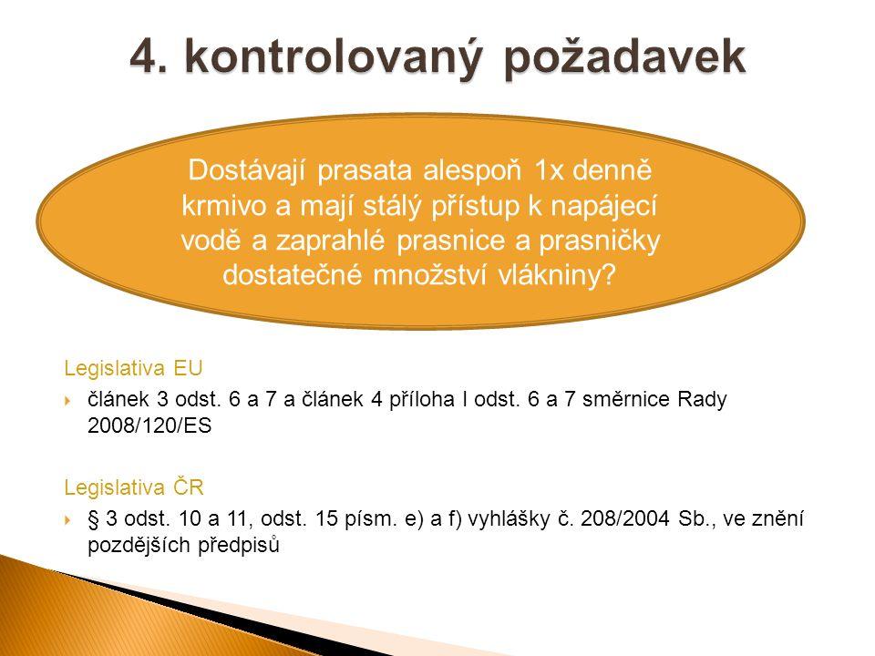 Legislativa EU  článek 3 odst. 6 a 7 a článek 4 příloha I odst. 6 a 7 směrnice Rady 2008/120/ES Legislativa ČR  § 3 odst. 10 a 11, odst. 15 písm. e)