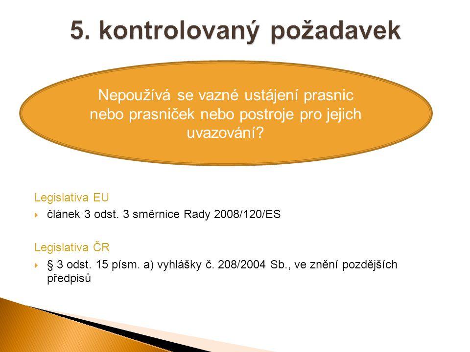 Legislativa EU  článek 3 odst. 3 směrnice Rady 2008/120/ES Legislativa ČR  § 3 odst. 15 písm. a) vyhlášky č. 208/2004 Sb., ve znění pozdějších předp