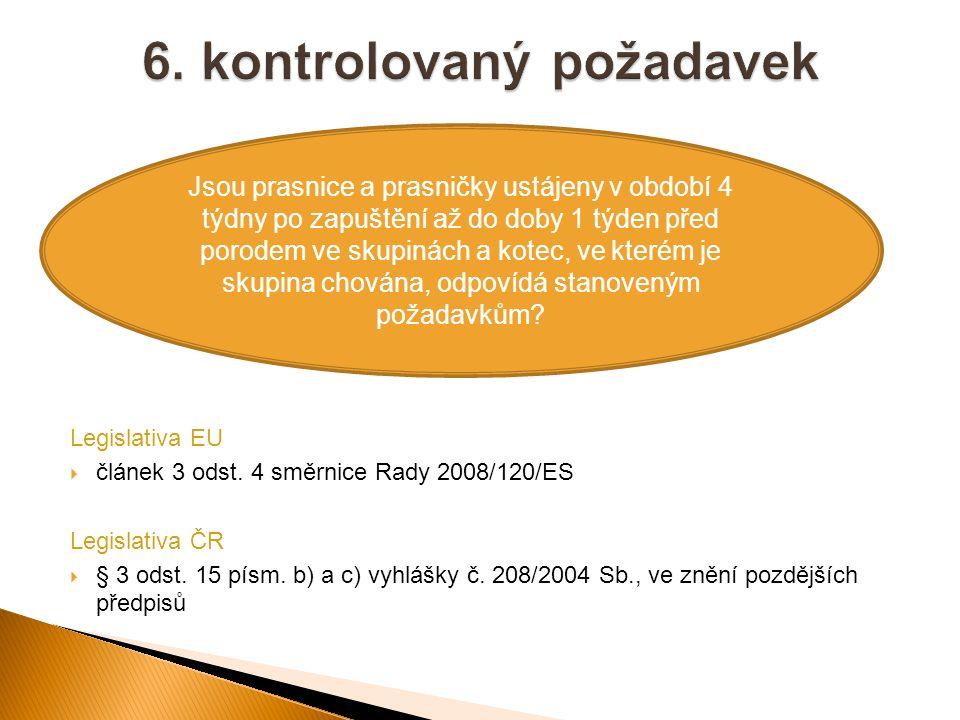 Legislativa EU  článek 3 odst. 4 směrnice Rady 2008/120/ES Legislativa ČR  § 3 odst. 15 písm. b) a c) vyhlášky č. 208/2004 Sb., ve znění pozdějších