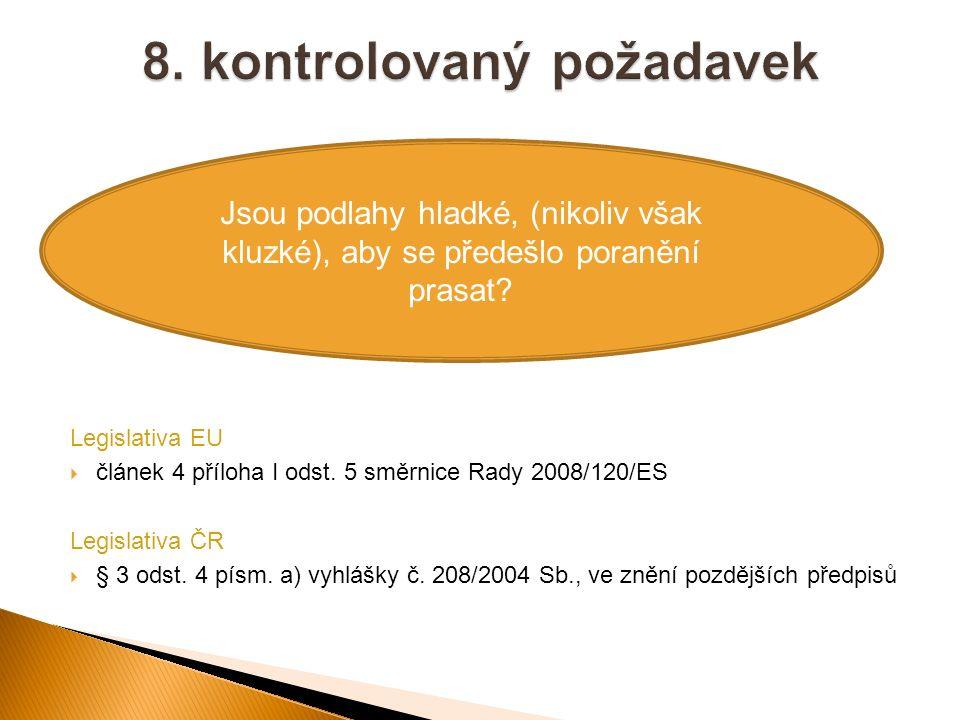 Legislativa EU  článek 4 příloha I odst. 5 směrnice Rady 2008/120/ES Legislativa ČR  § 3 odst. 4 písm. a) vyhlášky č. 208/2004 Sb., ve znění pozdějš