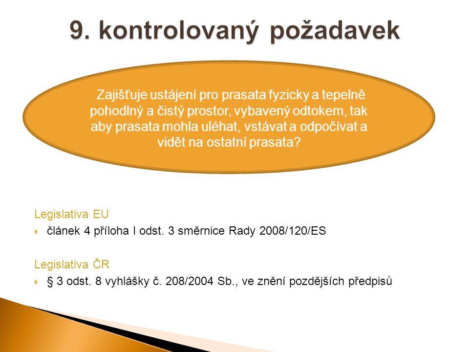 Legislativa EU  článek 4 příloha I odst. 3 směrnice Rady 2008/120/ES Legislativa ČR  § 3 odst. 8 vyhlášky č. 208/2004 Sb., ve znění pozdějších předp
