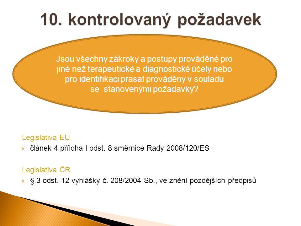 Legislativa EU  článek 4 příloha I odst. 8 směrnice Rady 2008/120/ES Legislativa ČR  § 3 odst. 12 vyhlášky č. 208/2004 Sb., ve znění pozdějších před