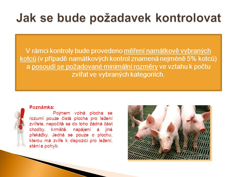 V rámci kontroly bude provedeno měření namátkově vybraných kotců (v případě namátkových kontrol znamená nejméně 5% kotců) a posoudí se požadované minimální rozměry ve vztahu k počtu zvířat ve vybraných kategoriích.