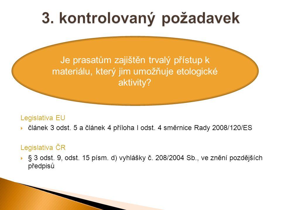 Legislativa EU  článek 3 odst. 5 a článek 4 příloha I odst. 4 směrnice Rady 2008/120/ES Legislativa ČR  § 3 odst. 9, odst. 15 písm. d) vyhlášky č. 2