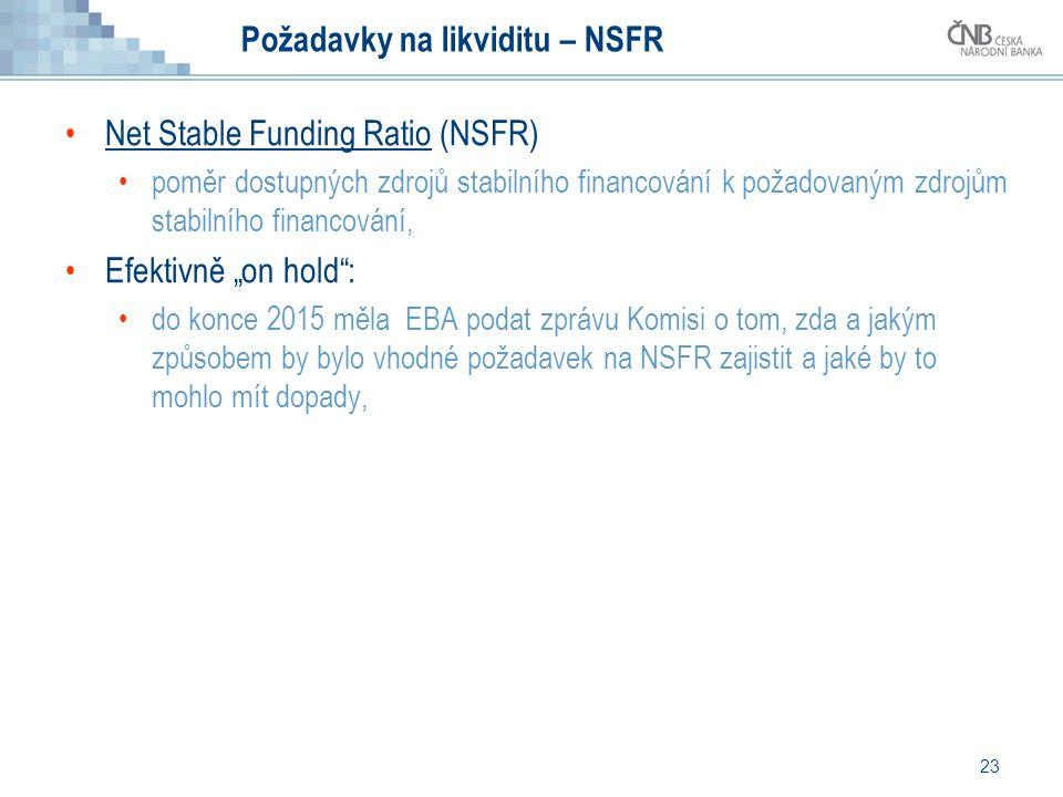 """23 Požadavky na likviditu – NSFR Net Stable Funding Ratio (NSFR) poměr dostupných zdrojů stabilního financování k požadovaným zdrojům stabilního financování, Efektivně """"on hold : do konce 2015 měla EBA podat zprávu Komisi o tom, zda a jakým způsobem by bylo vhodné požadavek na NSFR zajistit a jaké by to mohlo mít dopady,"""