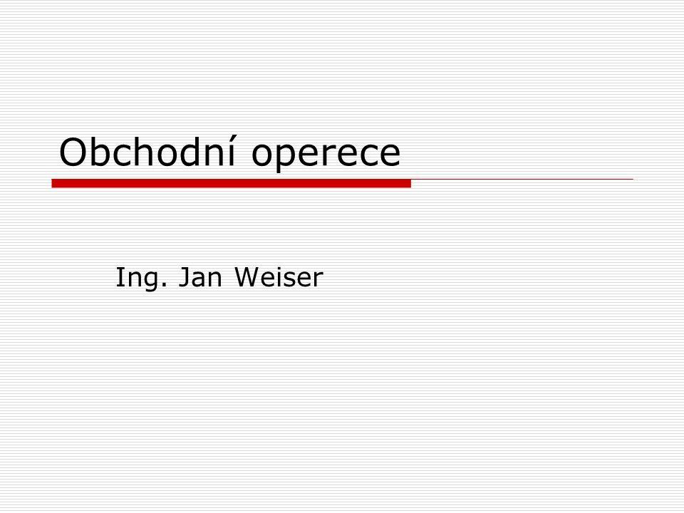 Obchodní operece Ing. Jan Weiser