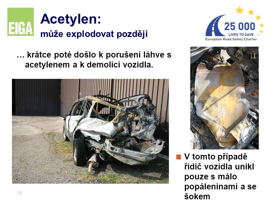 19 Acetylen: může explodovat později … krátce poté došlo k porušení láhve s acetylenem a k demolici vozidla. V tomto případě řidič vozidla unikl pouze