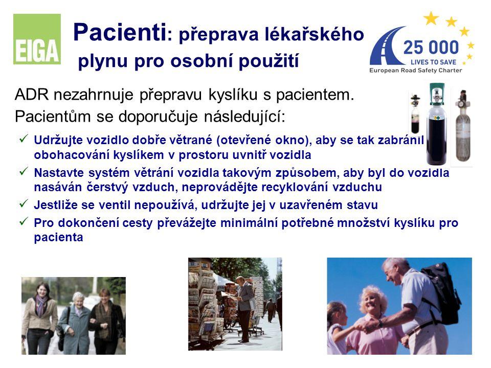 29 Pacienti : přeprava lékařského plynu pro osobní použití ADR nezahrnuje přepravu kyslíku s pacientem. Pacientům se doporučuje následující: Udržujte