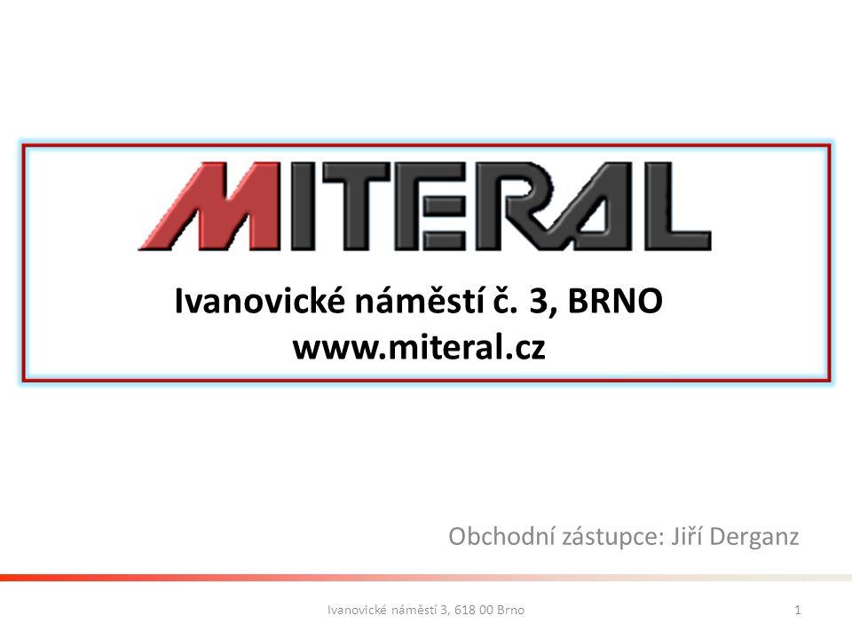 Ivanovické náměstí 3, 618 00 Brno1 Ivanovické náměstí č. 3, BRNO www.miteral.cz Obchodní zástupce: Jiří Derganz