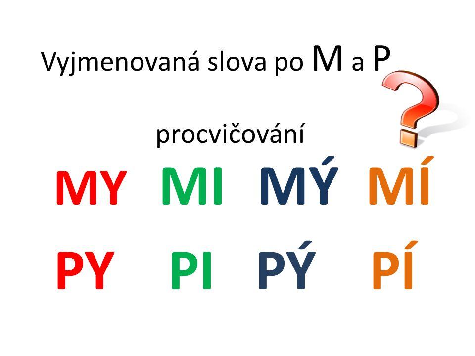 Vyjmenovaná slova po M a P procvičování MY MI MÝ MÍ PY PI PÝ PÍ