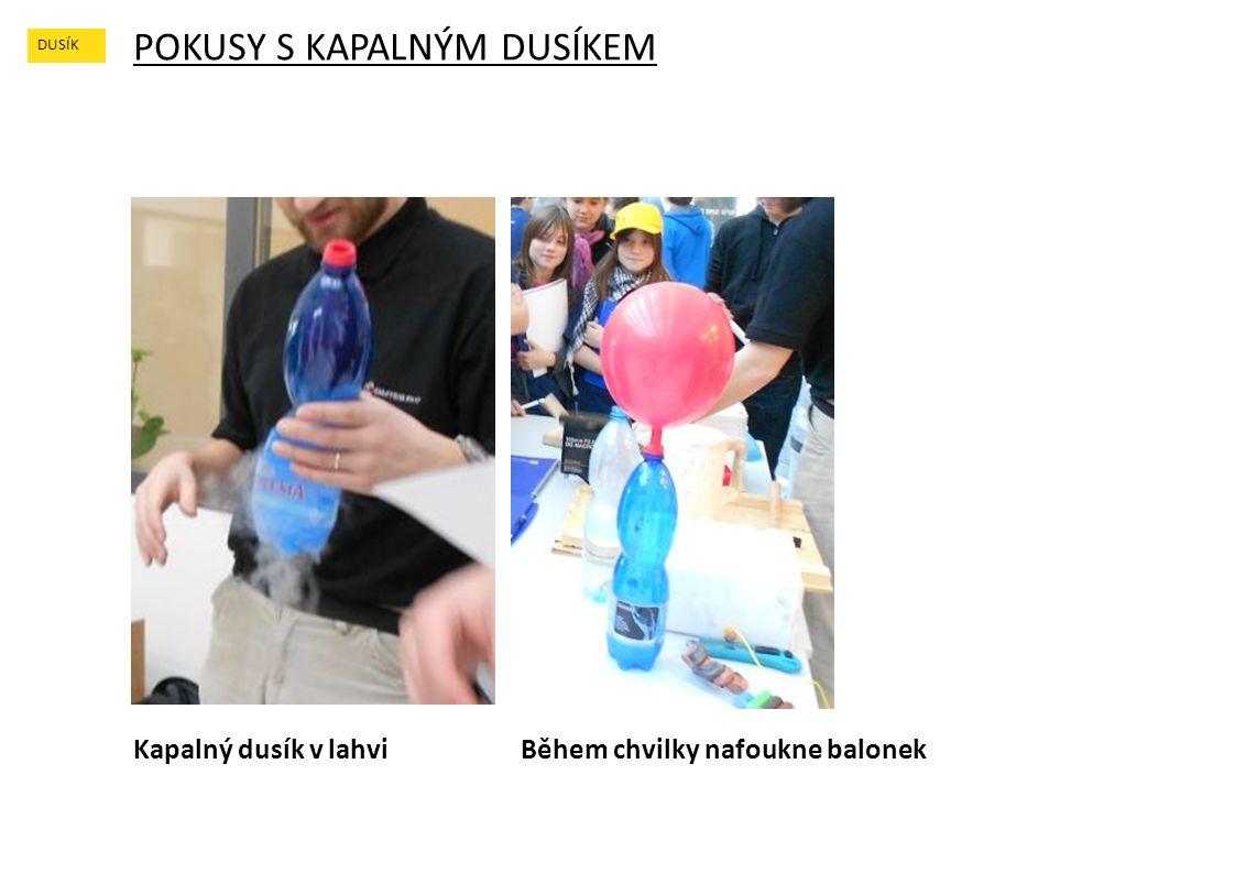 POKUSY S KAPALNÝM DUSÍKEM DUSÍK Během chvilky nafoukne balonekKapalný dusík v lahvi