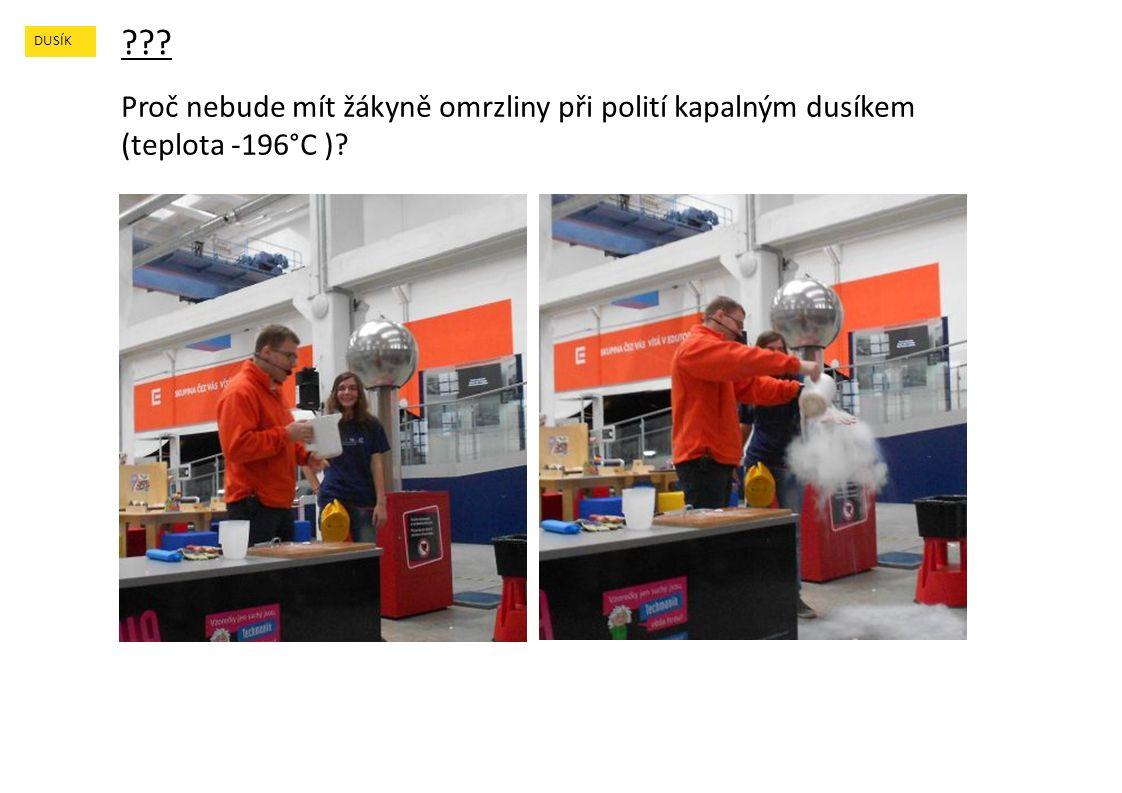 DUSÍK Proč nebude mít žákyně omrzliny při polití kapalným dusíkem (teplota -196°C )