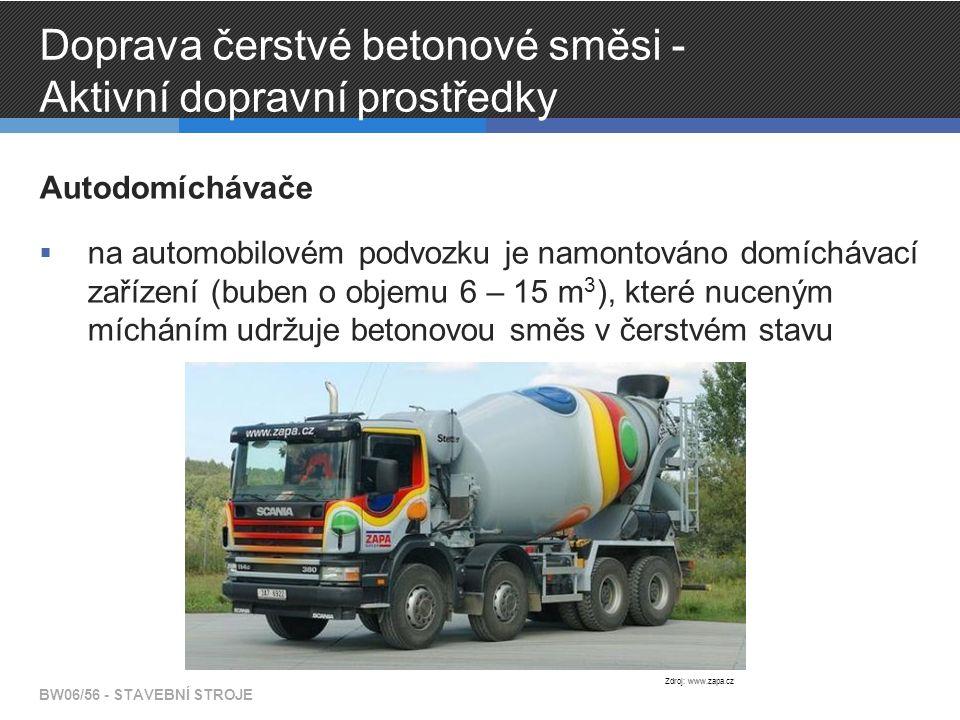 Doprava čerstvé betonové směsi - Aktivní dopravní prostředky Autodomíchávače  na automobilovém podvozku je namontováno domíchávací zařízení (buben o objemu 6 – 15 m 3 ), které nuceným mícháním udržuje betonovou směs v čerstvém stavu BW06/56 - STAVEBNÍ STROJE Zdroj: www.zapa.cz
